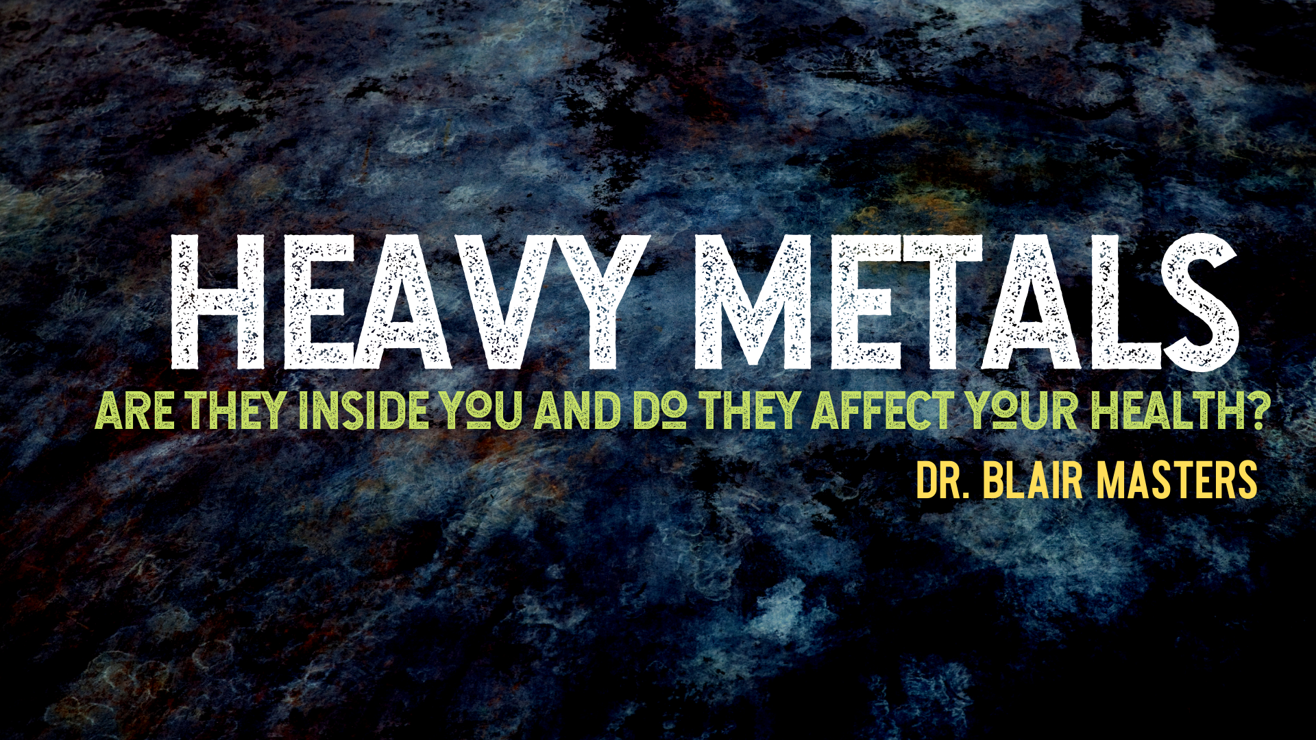 The Dangers of Heavy Metals and Toxins